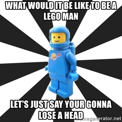 LEGO man - WHAT WOULD IT BE LIKE TO BE A LEGO MAN let's just say your gonna lose a head