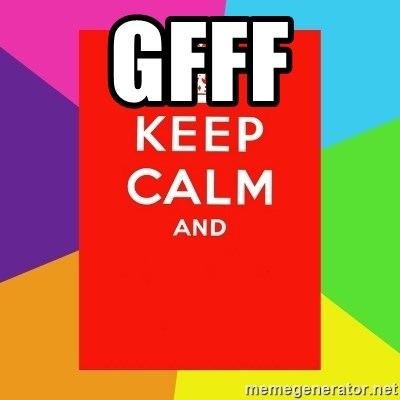 Keep calm and - GFFF