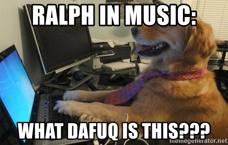 I have no idea what I'm doing - Dog with Tie - RALPH IN MUSIC: WHAT DAFUQ IS THIS???