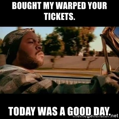 Ice Cube- Today was a Good day - BouGht my warped your tickets.  Today was a good day.
