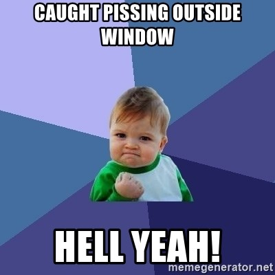 Success Kid - CAUGHT PISSING OUTSIDE WINDOW hell yeah!