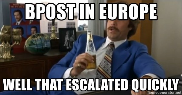 well that escalated quickly  - Bpost in europe well that escalated quickly