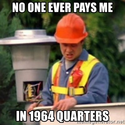 No One Ever Pays Me in Gum - No one ever pays me in 1964 quarters