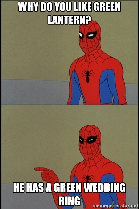 Spiderman Poiting - WHY DO YOU LIKE GREEN LANTERN? HE HAS A GREEN WEDDING RING
