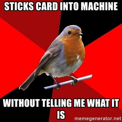 Retail Robin - STICKS CARD INTO MACHINE WITHOUT TELLING ME WHAT IT IS