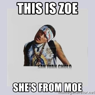 san juan cholo - THIS IS ZOE SHE'S FROM MOE