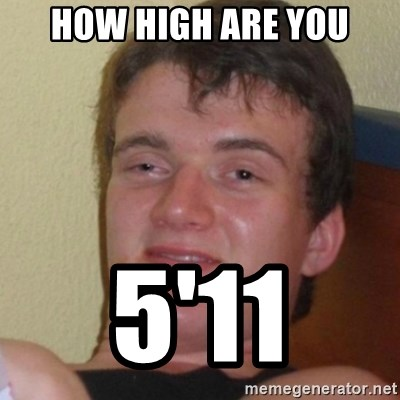 Stoner Stanley - how high are you 5'11