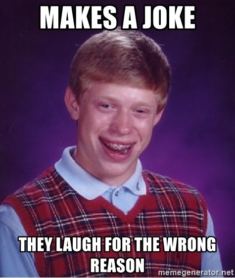 Bad Luck Brian - makes a joke they laugh for the wrong reason