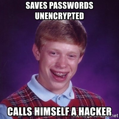 Bad Luck Brian - saves passwords unencrypted calls himself a hacker