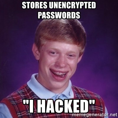 "Bad Luck Brian - stores unencrypted passwords ""i hacked"""