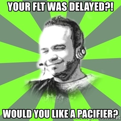 typical operator - Your FLT was Delayed?! Would you like a pacifier?