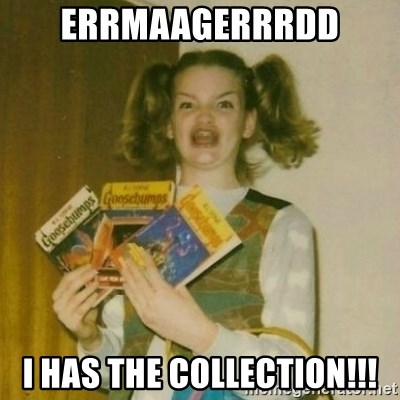 oh mer gerd - ERRMAAGERRRDD I HAS THE COLLECTION!!!