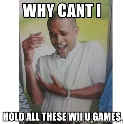 Why Can't I Hold All These?!?!? - why cant i  hold all these wii U games