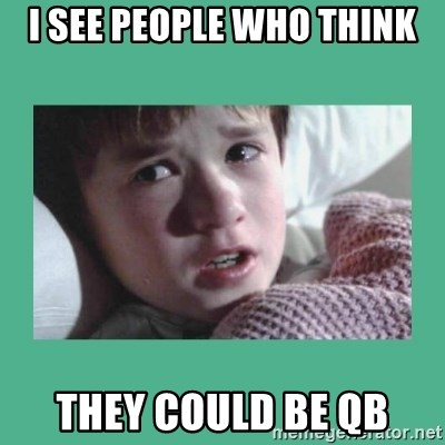sixth sense - I SEE PEOPLE WHO THINK THEY COULD BE QB