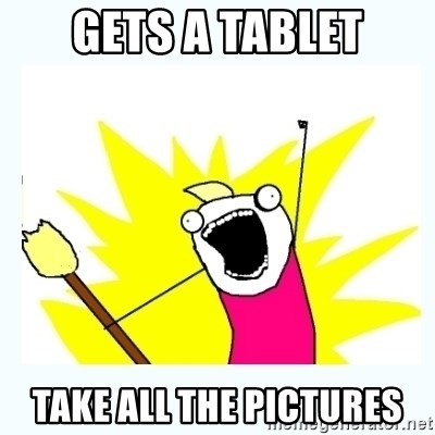 All the things - gets a tablet take all the pictures