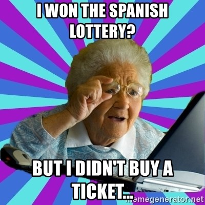 old lady - I WON THE SPANISH LOTTERY?  BUT I DIDN'T BUY A TICKET...