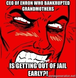 Rage Face - CEO of ENRON who bankrupted grandmothers  is getting out of jail early?!