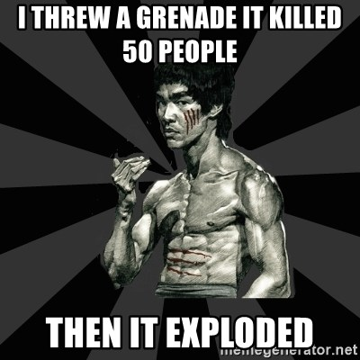 Bruce Lee Figther - I THREW A GRENADE IT KILLED 50 PEOPLE  THEN IT EXPLODED
