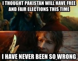 Never Have I Been So Wrong - i thought pakistan will have free and fair elections this time i have never been so wrong
