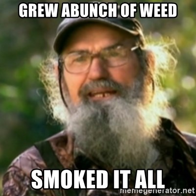 Duck Dynasty - Uncle Si  - grew abunch of weed smoked it all