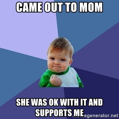 Success Kid - Came out to mom she was ok with it and supports me