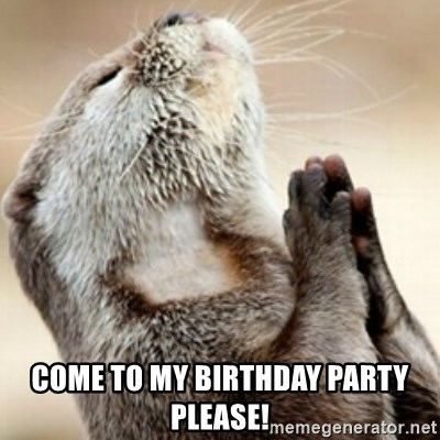 Praying Otter -  come to my birthday party please!