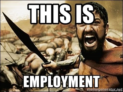 This Is Sparta Meme - THIS IS employment