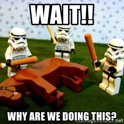 Beating a Dead Horse stormtrooper - WAIT!! WHY ARE WE DOING THIS?
