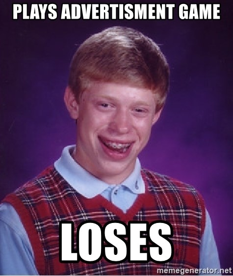 Bad Luck Brian - Plays advertisment game loses
