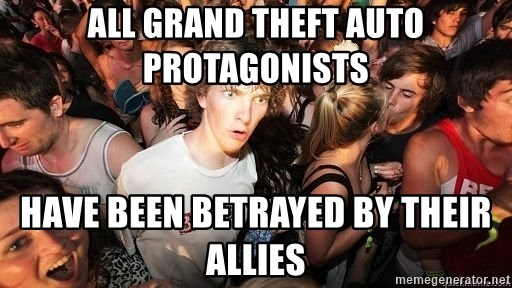 Sudden Realization Ralph - all grand theft auto protagonists HAVE BEEN BETRAYED BY THEIR ALLIES