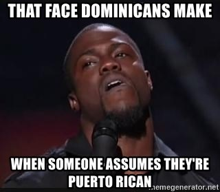 Kevin Hart Wait - that face dominicans make when someone assumes they're puerto rican