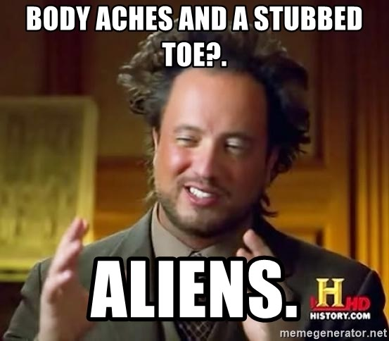 Ancient Aliens - Body aches and a stubbed toe?. Aliens.