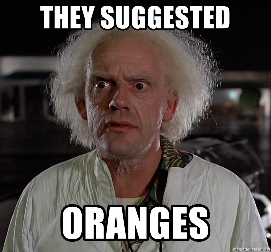 Back To The Future Doctor - they suggested oranges