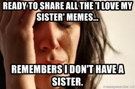 Ready To Share All The I Love My Sister Memes Remembers I Dont