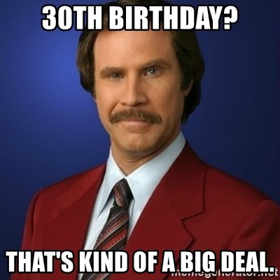 Anchorman Birthday - 30th Birthday? That's Kind of a big Deal.
