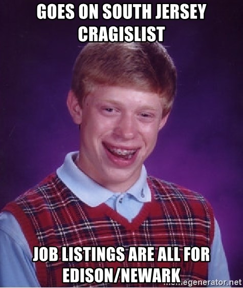 Bad Luck Brian - goes on south jersey cragislist Job listings are all for edison/newark