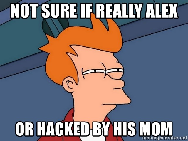 Futurama Fry - Not sure if really alex or hacked by his mom