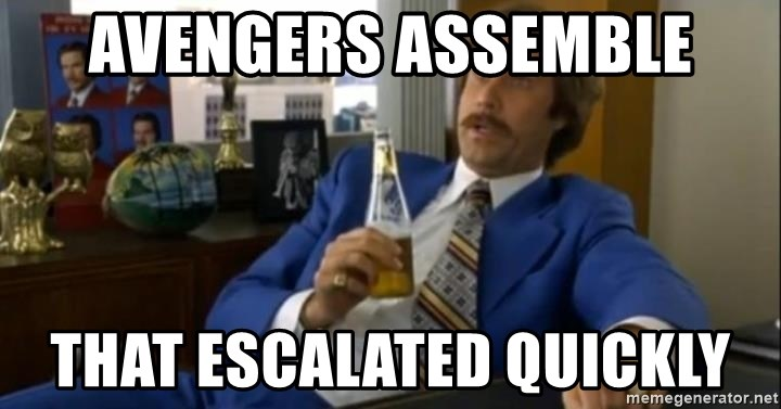 That escalated quickly-Ron Burgundy - Avengers assemble that escalated quickly
