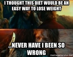 Never Have I Been So Wrong - I thought this diet would be an easy way to lose weight ...never have I been so wrong