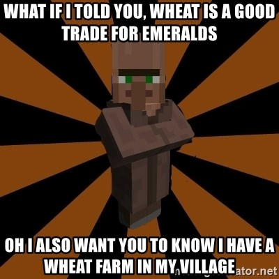 What If I Told You Wheat Is A Good Trade For Emeralds Oh I