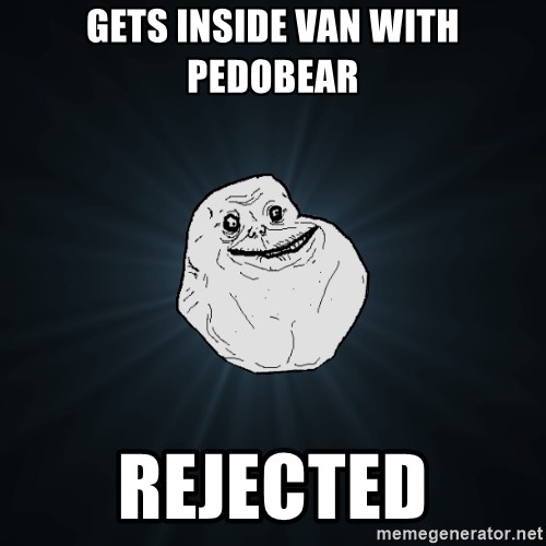 Forever Alone - Gets inside van with pedobear rejected