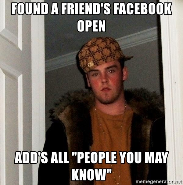 """Scumbag Steve - Found a friend's facebook open add's all """"people you may know"""""""