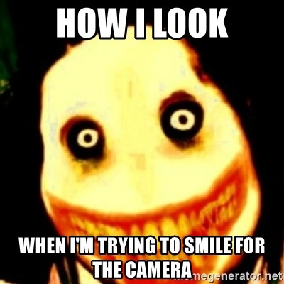 Tipical dream - HOW I LOOK WHEN I'M TRYING TO SMILE FOR THE CAMERA