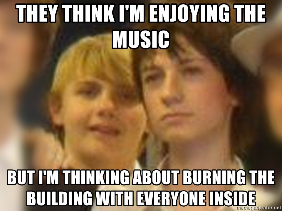 Thoughtful Child - they think i'm enjoying the music but I'm thinking about burning the building with everyone inside
