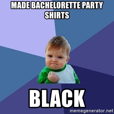 Success Kid - Made bachelorette party shirts black