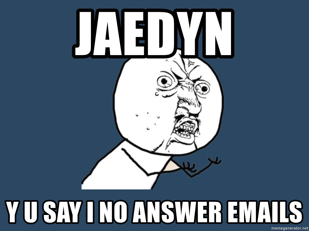 Y U No - Jaedyn Y u say I no answer emails