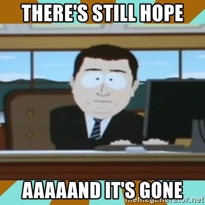 And it's gone - There's still hope Aaaaand It's gone