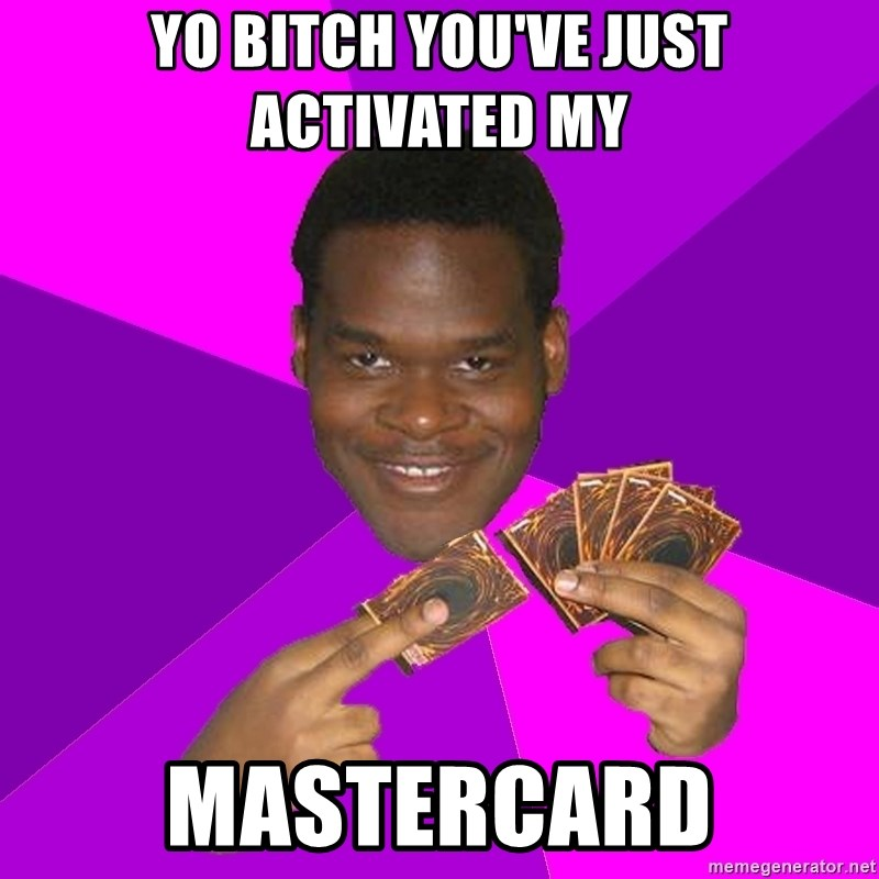 Cunning Black Strategist - yo bitch you've just activated my mastercard