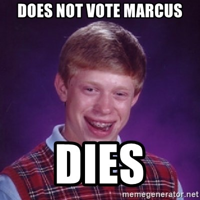 Bad Luck Brian - Does not vote marcus dies