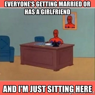 Masturbating Spider-Man - everyone's getting married or has a girlfriend and i'm just sitting here